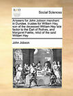 Answers for John Jobson Merchant in Dundee, Trustee for William Hay, Son of the Deceased William Hay Late Factor to the Earl of Rothes, and Margaret Fairlie, Relict of the Said William Hay by John Jobson (Paperback / softback, 2010)