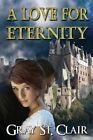 A Love for Eternity by Gray St Clair (Paperback / softback, 2013)
