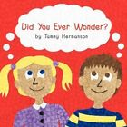 DID You Ever Wonder? 9781438941677 by Tammy Hermanson Paperback