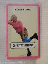 CHI E TATIANA Gabriele Cirilli Mondadori Biblioteca umoristica 2001 romanzo di