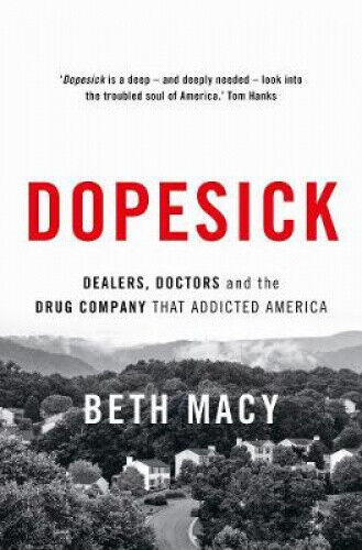 Dopesick: Dealers, Doctors and the Drug Company that Addicted America.