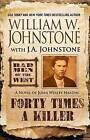 Forty Times a Killer!: A Novel of John Wesley Hardin by William W Johnstone, J A Johnstone (Paperback / softback, 2014)