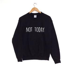 Not Today Sweatshirt Unisex Jumper *Top Quality* Black-Grey-Maroon