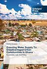 Ensuring Water Supply To Disadvantaged Urban Communities In Ghana von Kweku Ainuson (2014, Taschenbuch)