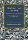 Naval History and the Citizen by Sir Herbert William Richmond (Paperback, 2016)