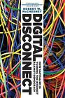 Digital Disconnect: How Capitalism is Turning the Internet Against Democracy by Robert W. McChesney (Paperback, 2014)