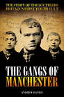 The Gangs of Manchester: The Story of the Scuttlers - Britain's First Youth Cult by Andrew Davies (Paperback, 2009)