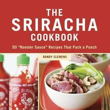 """The Sriracha Cookbook: 50 """"Rooster Sauce"""" Recipes that Pack a Punch-ExLibrary"""