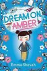 Dream On, Amber by Emma Shevah (Hardback, 2015)