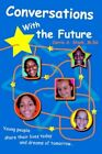 Conversations With The Future Young People Share Their Lives Today and Dreams O