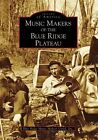 Music Makers of the Blue Ridge Plateau by Blue Ridge Music Makers Guild Inc (Paperback / softback, 2008)