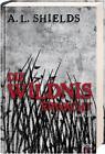 Die Wildnis erwacht von A. L. Shields (2015, Gebundene Ausgabe)