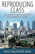 Reproducing Class : Education, Neoliberalism, and the Rise of the New Middle...