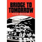 Bridge to Tomorrow 9781448971206 by Mike Bemiss Paperback
