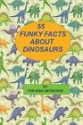 55 Funky Facts about Dinosaurs by The Dino Detective (Paperback / softback, 2013)
