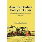 American Indian Policy in Crisis: Christian Reformers and the Indian, 1865-1900 by Francis Paul Prucha (Paperback / softback, 1976)