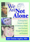 We are Not Alone: A Teenage Boy's Personal Account of Child Sexual Abuse from Disclosure Through Prosecution and Treat by Jade Christine Angelica (Paperback, 2002)