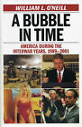 A Bubble in Time: America During the Interwar Years, 1989-2001 by William L. O'Neill (Hardback, 2009)