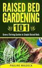 Raised Bed Gardening 101 by Pauline Waldeck Paperback
