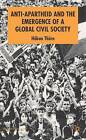 Anti-Apartheid and the Emergence of a Global Civil Society: 2006 by Hakan Thorn (Hardback, 2006)
