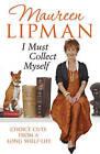 I Must Collect Myself: Choice Cuts From a Long Shelf-Life by Maureen Lipman (Hardback, 2010)