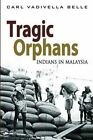 Tragic Orphans: Indians in Malaysia by Carl Vadivella Belle (Paperback, 2015)