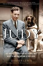 Judy : The Unforgettable Story of the Dog Who Went to War and Became a True Hero by Damien Lewis (2016, Paperback)