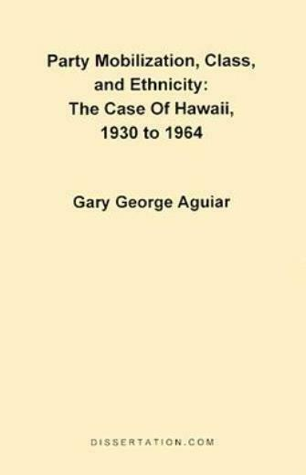 Party Mobilization, Class, And Ethnicity: The Case Of Hawaii, 1930 To 1964