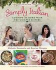 Simply Italian: Cooking at Home with the Chiappa Sisters by Romina Chiappa, Michela Chiappa, Emanuela Chiappa (Hardback, 2014)