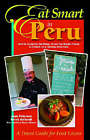 Eat Smart in Peru: How to Decipher the Menu, Know the Market Foods and Embark on a Tasting Adventure by Joan Peterson, Brook Soltvedt (Paperback, 2006)