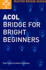 Acol Bridge for Bright Beginners by Hugh Kelsey, Andrew Kambites (Paperback, 1995)