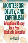 Montessori, Dewey, and Capitalism by Jerry Kirkpatrick (Hardback, 2008)