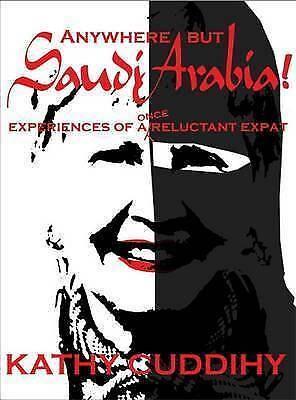 1 of 1 - Anywhere But Saudi Arabia: Experiences of a Once Reluctant Expat-ExLibrary