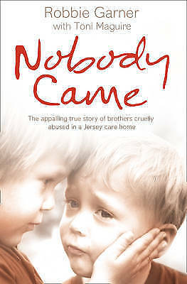 1 of 1 - Nobody Came: The Appalling True Story of Brothers Cruelly Abused in a Jersey...