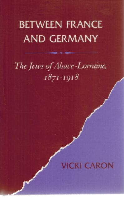 Between France and Germany: The Jews of Alsace-Lorraine, 1871-1918 1988 1st Edit