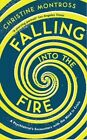 Falling into the Fire: A Psychiatrist's Encounters with the Mind in Crisis by Christine Montross (Paperback, 2014)