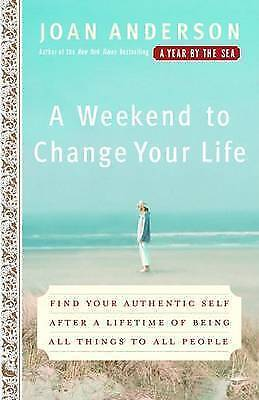 1 of 1 - A Weekend to Change Your Life: Find Your Authentic Self After a Lifetime of