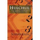 Hulchul The Common Ingredient of Motion and Time 9781468562965 by Sohan Jain