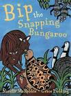 Bip the Snapping Bungaroo by Narelle McRobbie (Paperback, 2009)