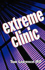 Extreme Clinic: An Outpatient Doctor's Guide to the Perfect 7 Minute Visit by Thomas N. Laurence (Paperback, 2003)