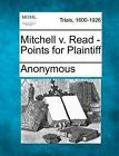 Mitchell V. Read - Points for Plaintiff by Anonymous (Paperback / softback, 2012)