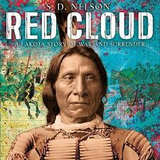 Red Cloud : A Lakota Story of War and Surrender by S. D. Nelson (2017)