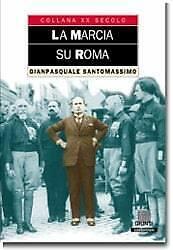 La marcia su Roma Santomassimo Gianpasquale