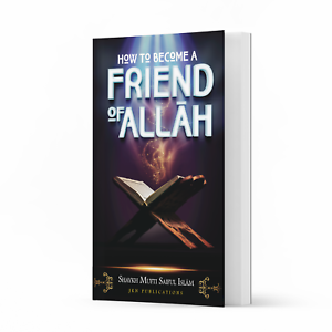How to Become a Friend of Allah by Shaykh Mufti Saiful Islam