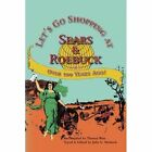 Let's Go Shopping at Sears & Roebuck 1900 by Theresa West 9781441521064