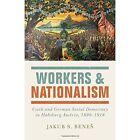 Workers and Nationalism: Czech and German Social Democracy in Habsburg Austria, 1890-1918 by Jakub S. Benes (Hardback, 2016)