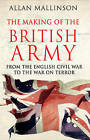 The Making Of The British Army by Allan Mallinson (Hardback, 2009)