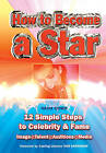 How to Become a Star: 12 Simple Steps to Celebrity and Fame by Nadia Cohen (Spiral bound, 2009)