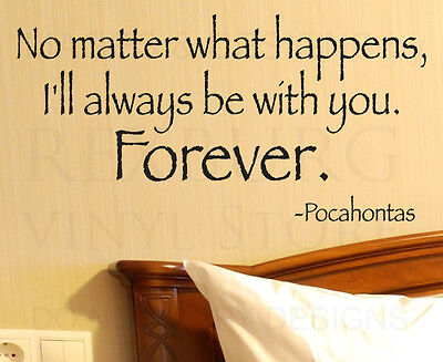 Wall Decal Sticker Quote Vinyl I'll Be With Your Forever Pocahontas Disney L65