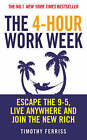 The 4-Hour Work Week: Escape the 9-5, Live Anywhere and Join the New Rich by Timothy Ferriss (Paperback, 2008)